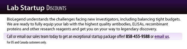 Lab Startup Discount: BioLegend understands the challenges facing new investigators, including balancing tight budgets. We are ready to fully equip your lab with the highest quality antibodies, ELISAs, recombinant proteins and other research reagents and get you on your way to legendary discovery. Call or email our sales team today to get an exceptional startup package offer! 858-455-9588 or email us.